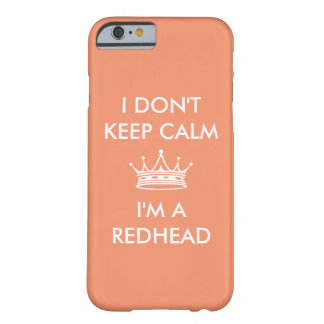 I Don't Keep Calm Redhead Crown Customize Barely There iPhone 6 Case