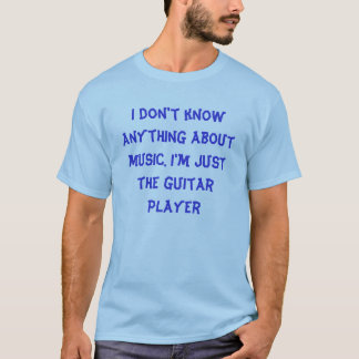 I don't know anything about music. I'm just the... T-Shirt