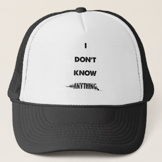 I Don't Know Anything Trucker Hat