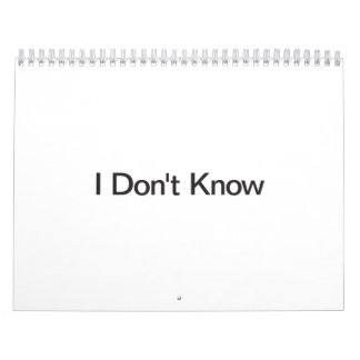 I Don't Know Wall Calendar