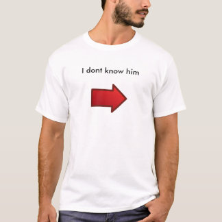 I dont know him T-Shirt