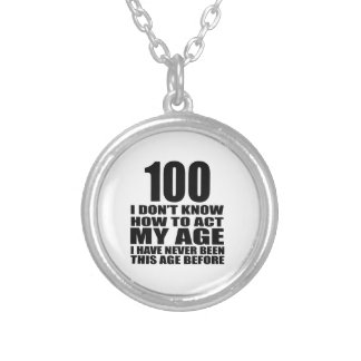 I Don't Know How To Act My Age 100 Birthday Design Round Pendant Necklace