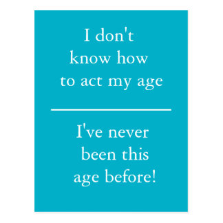 I Don't Know How To Act My Age - Postcard