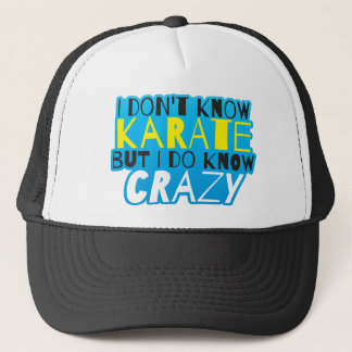 I don't know KARATE but I do know CARAZY! Trucker Hat