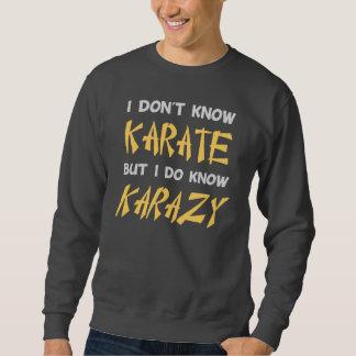I Don't Know Karate But I Do Know Crazy Sweatshirt