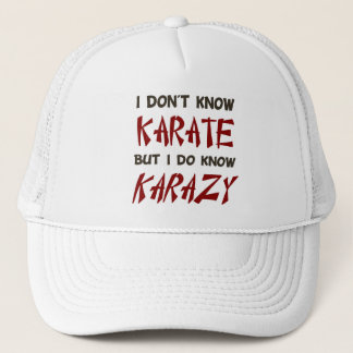 I Don't Know Karate But I Do Know Crazy Trucker Hat