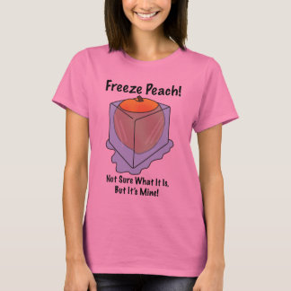 I Don't Know What Freeze Peach Is T-Shirt