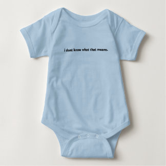i dont know what that means. baby bodysuit