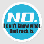 I Don't Know What That Rock Is (Blue) Round Sticker