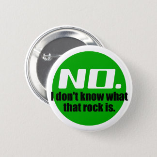 I Don't Know What That Rock Is (Green) Pinback Button