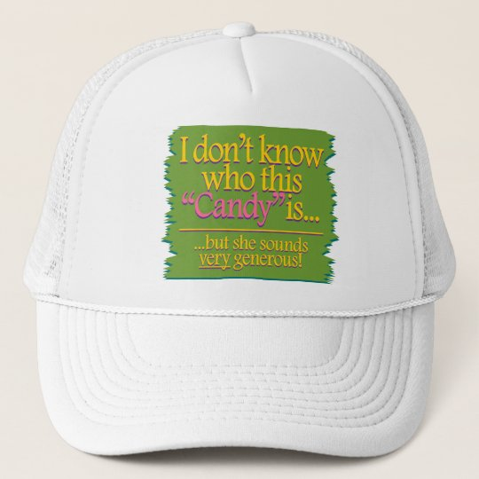 I don't know who this Candy is – but Trucker Hat