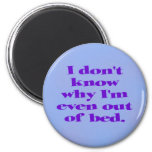 I don't know why I'm even out of bed. 2 Inch Round Magnet