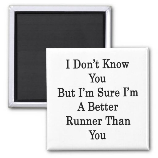 I Don't Know You But I'm Sure I'm A Better Runner 2 Inch Square Magnet