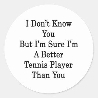 I Don't Know You But I'm Sure I'm A Better Tennis Classic Round Sticker