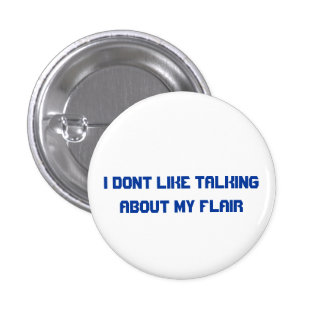 I dont like about talking about my flair 1 inch round button