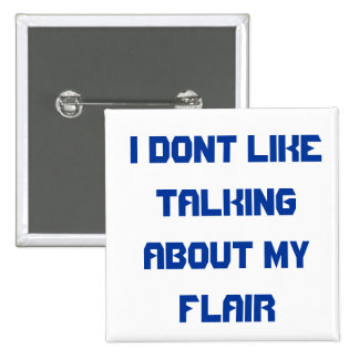 I dont like about talking about my flair 2 inch square button