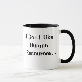 I Don't Like Human Resources..I Love..! Mug