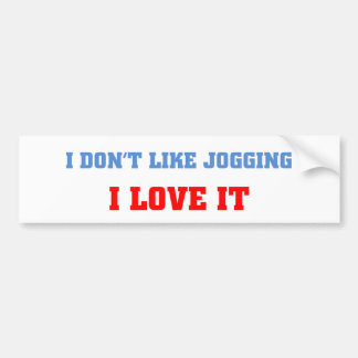 I don't like Jogging, I love it Bumper Sticker