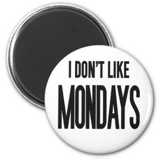 I don't like Mondays 2 Inch Round Magnet