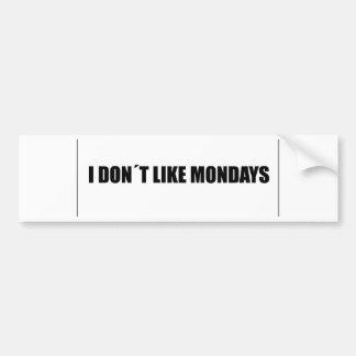 I dont like mondays bumper sticker