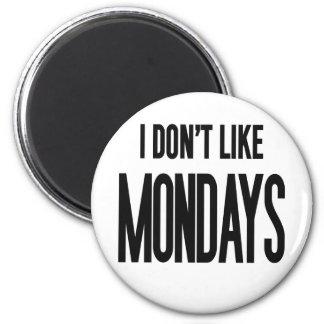 I don't like Mondays Refrigerator Magnets