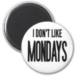 I don't like Mondays Refrigerator Magnets