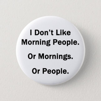 I Don't Like Morning People. Button