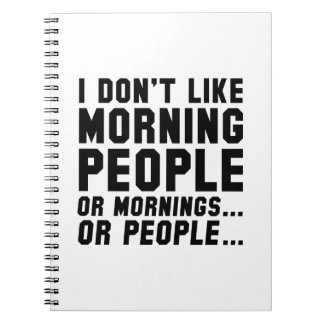 I Don't Like Morning People Notebook