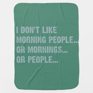 I don't like morning people, or mornings, or peopl baby blanket