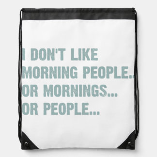 I don't like morning people, or mornings, or peopl drawstring bag