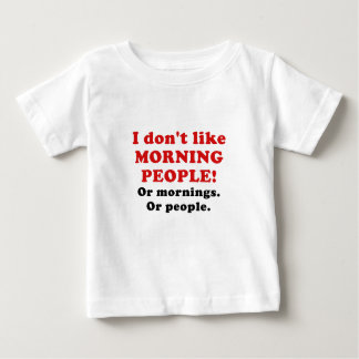I Don't Like Morning People Or Mornings Or People Baby T-Shirt