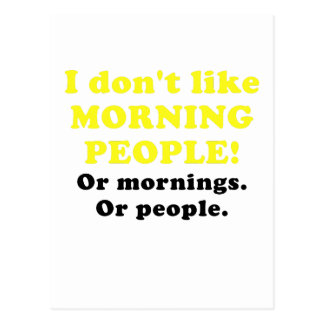 I Dont Like Morning People Or Mornings Or People Postcard