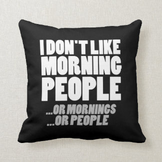 I don't like morning people or mornings or people throw pillow