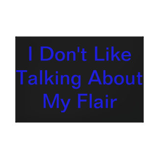 I don't like talking about my flair canvas print