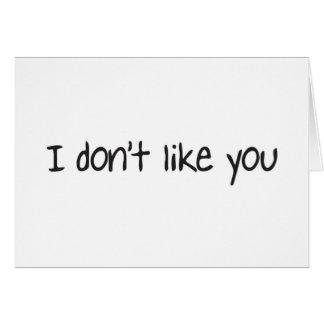 I dont like you card