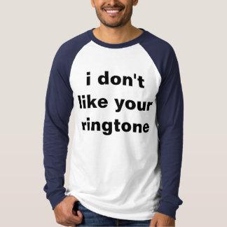 i don't like your ringtone t-shirt