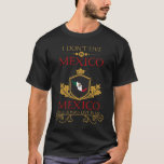 I Dont Live In Mexico But Mexico Will Always Live T-Shirt