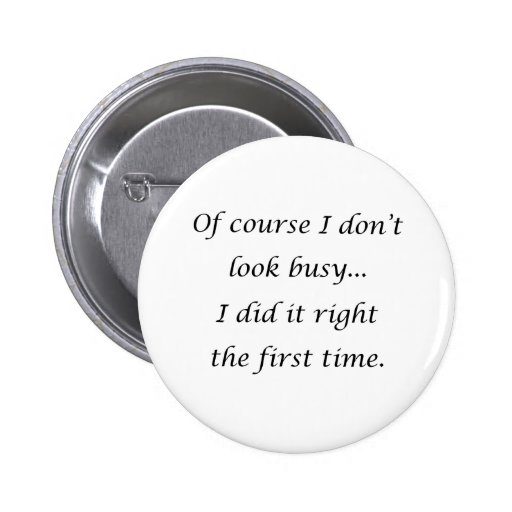 I Don't Look Busy Pinback Buttons