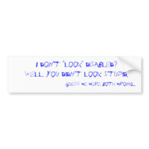 "I don't ""look"" disabled? bumper sticker"
