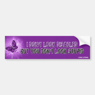 I Don't Look Disabled- But You Don't Look Stupid Bumper Sticker