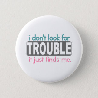I Dont Look For Trouble Button
