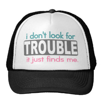 I Dont Look For Trouble Trucker Hat