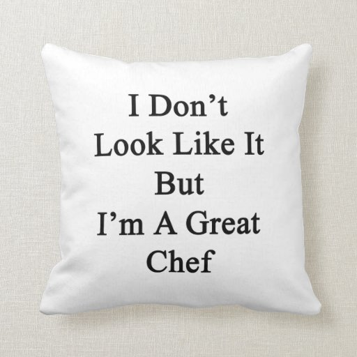 I Don't Look Like It But I'm A Great Chef Throw Pillow