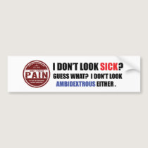 I Don't Look Sick: Ambidextrous Bumper Sticker