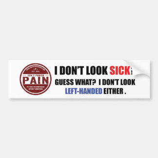 I Don't Look Sick: Left-Handed Bumper Sticker