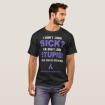I dont look sick u dont look stupid cancer t-shirt