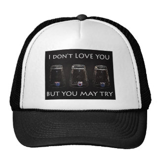 I don't love you but you may try trucker hat