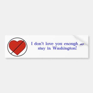 I don't love you enough... bumper sticker