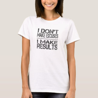 I Dont Make Excuses I Make Results Women's T-shirt