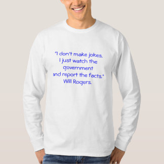 """""""I don't make jokes. I just watch the governmen... T-Shirt"""